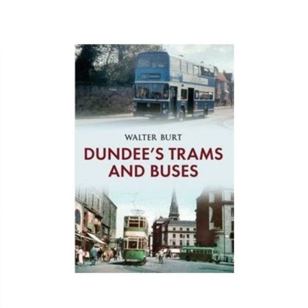 Dundee's Trams and Buses Book by Walter Burt