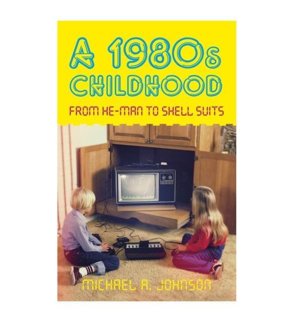 A 1980s Childhood: From He-Man to Shell Suits – Paperback