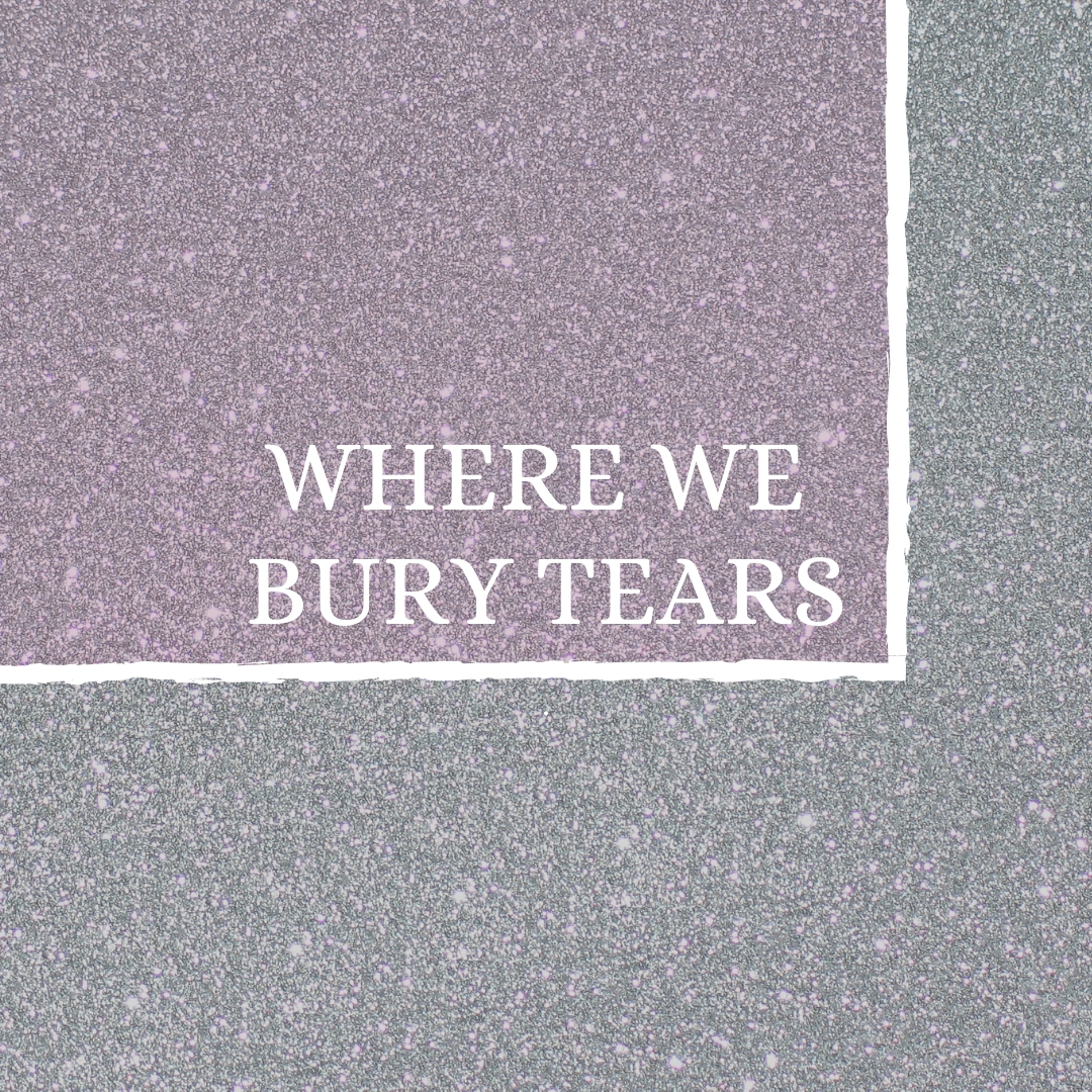 Where do we bury tears?