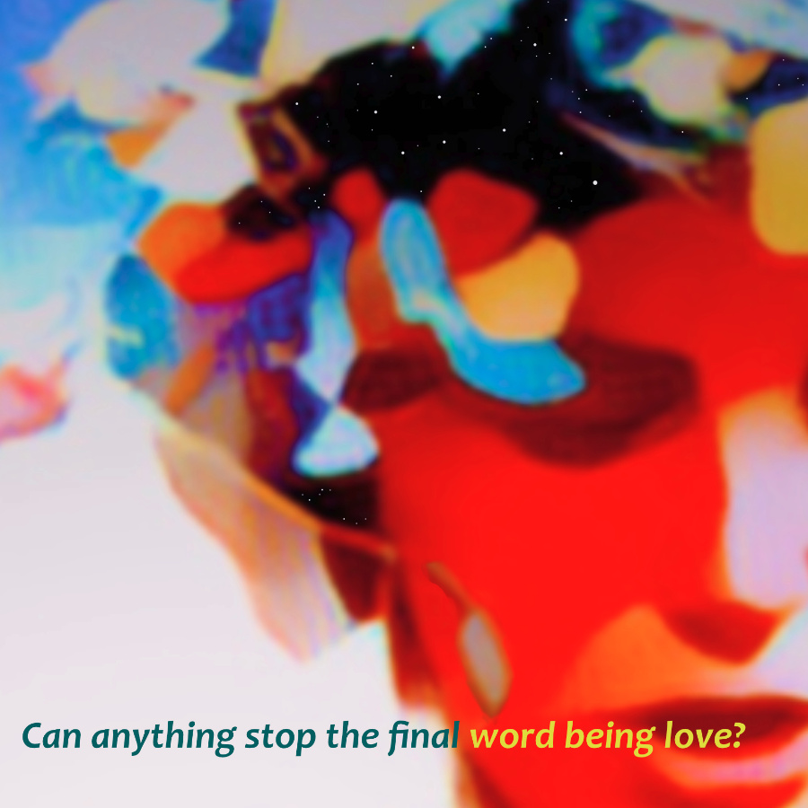 Can anything stop the final word being love?