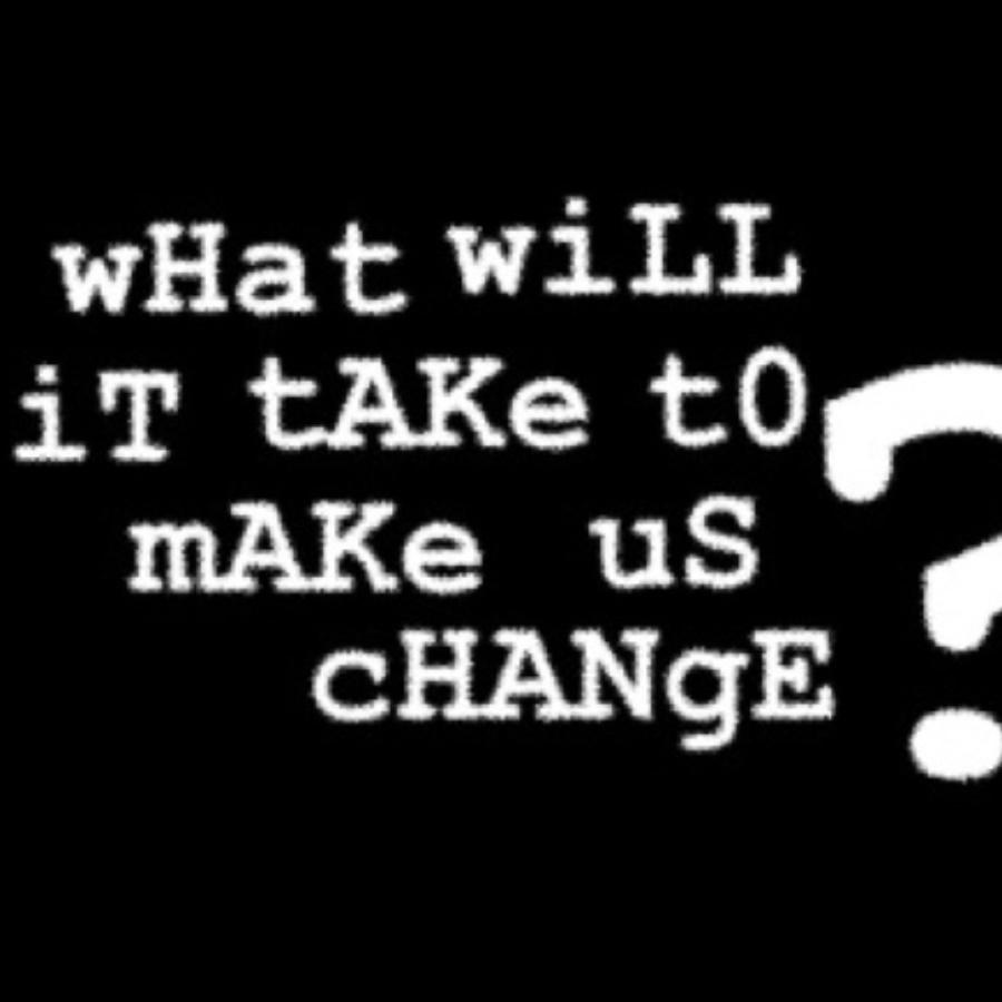 What will it take to make us change?
