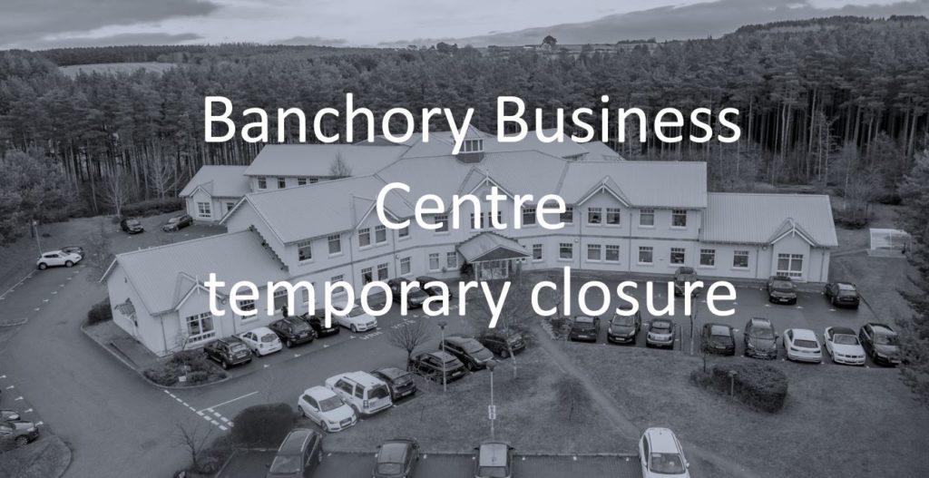 Banchory Business Centre Temp closure