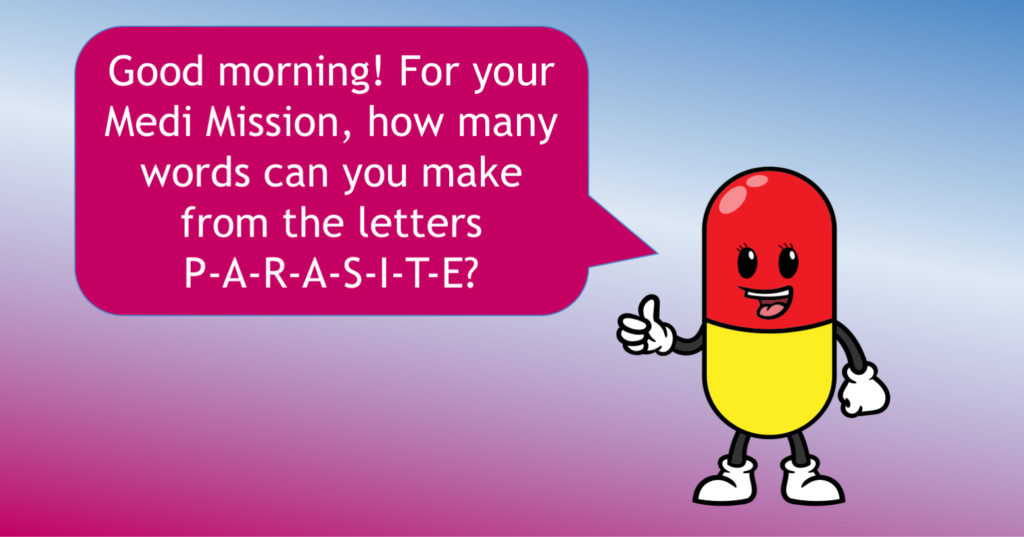 Medi's morning mission - how many words can you make from 'parasite'?